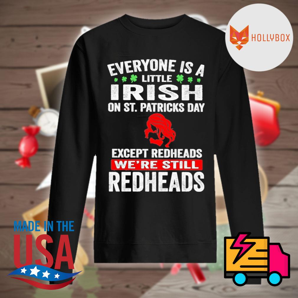Everyone is a little Irish on St.Patricks day except the Redheads we're still Redheads s Sweater