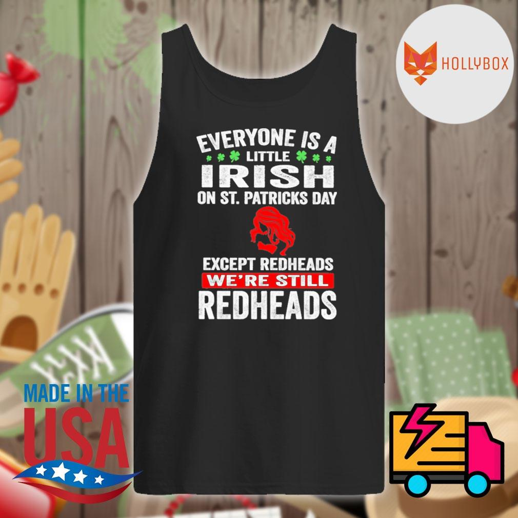 Everyone is a little Irish on St.Patricks day except the Redheads we're still Redheads s Tank-top