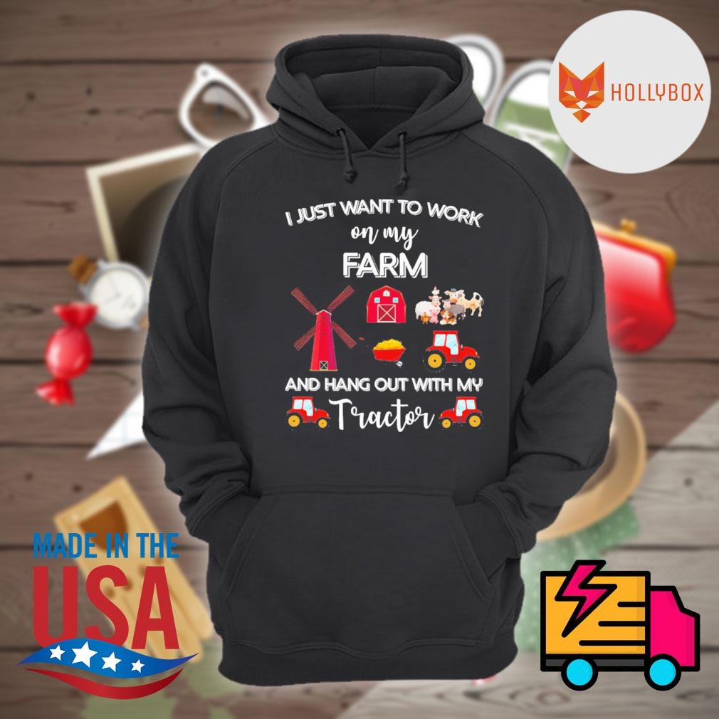 I just want to work on my farm and hang out with my tractor s Hoodie