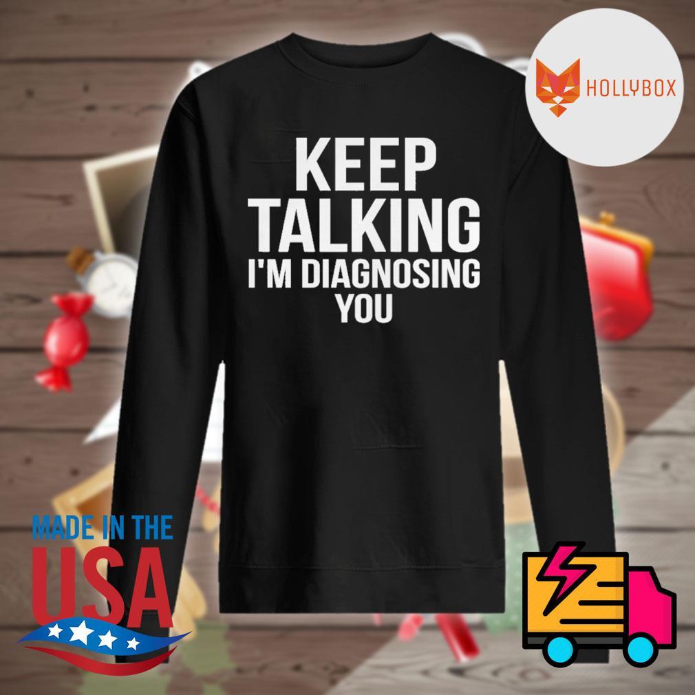 Keep talking I'm diagnosing you s Sweater