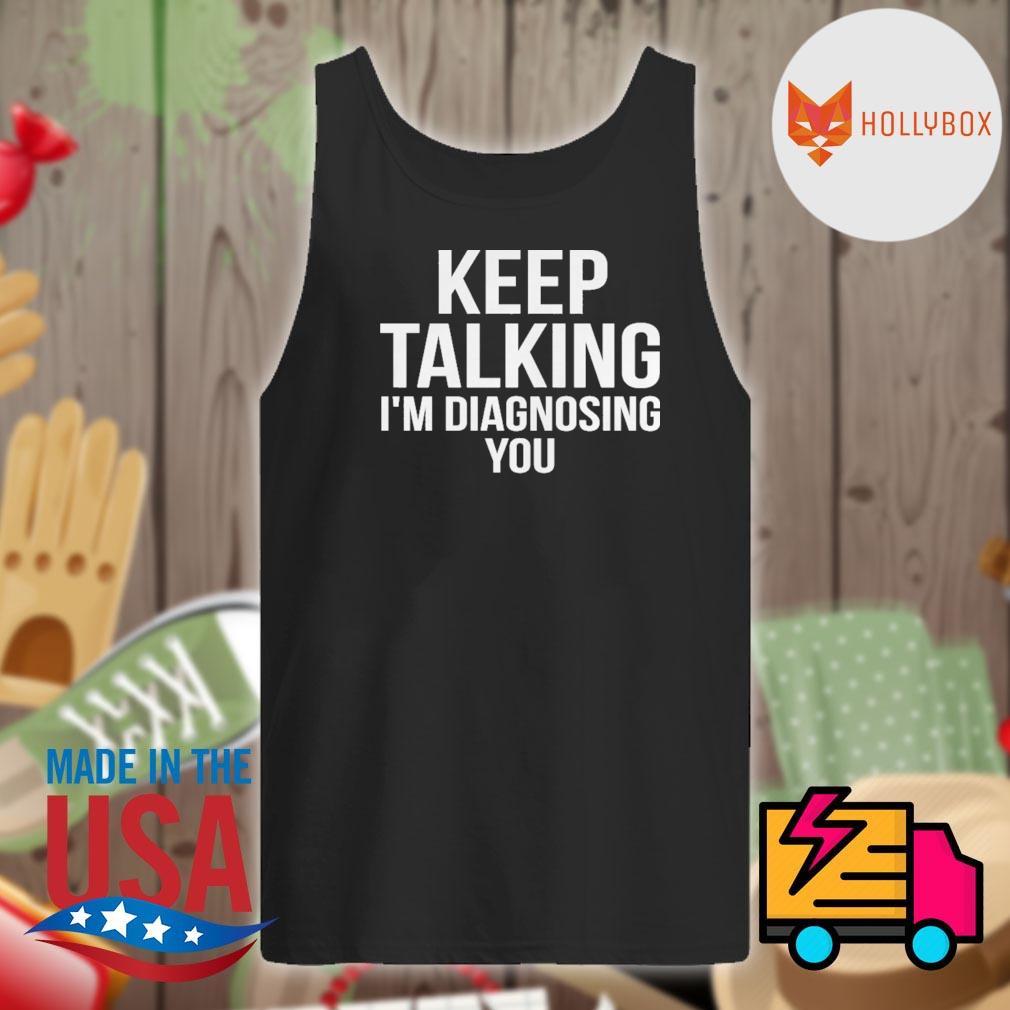 Keep talking I'm diagnosing you s Tank-top