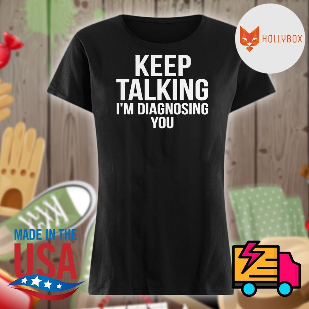Keep talking I'm diagnosing you s V-neck