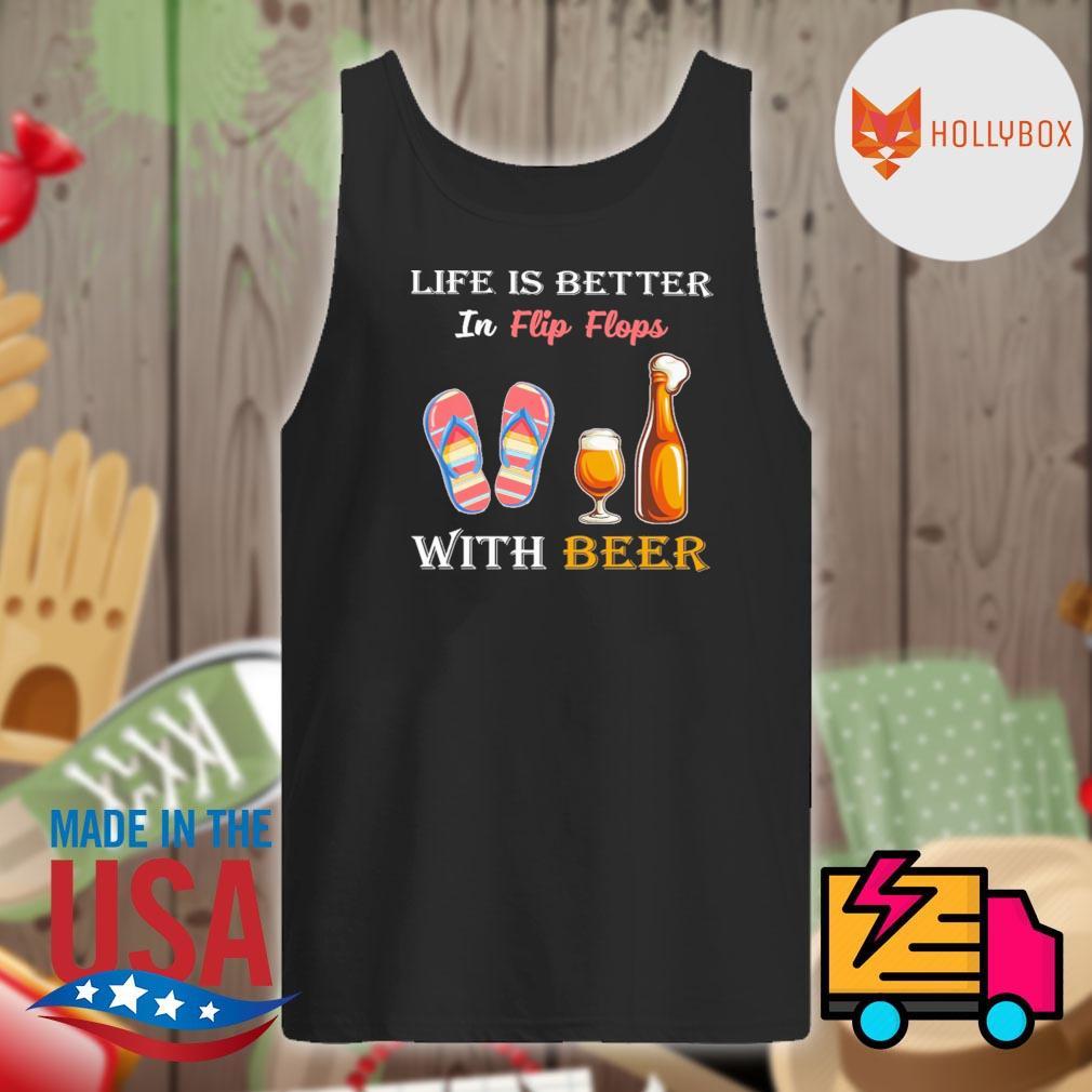 Life is better in flip flops with beer s Tank-top