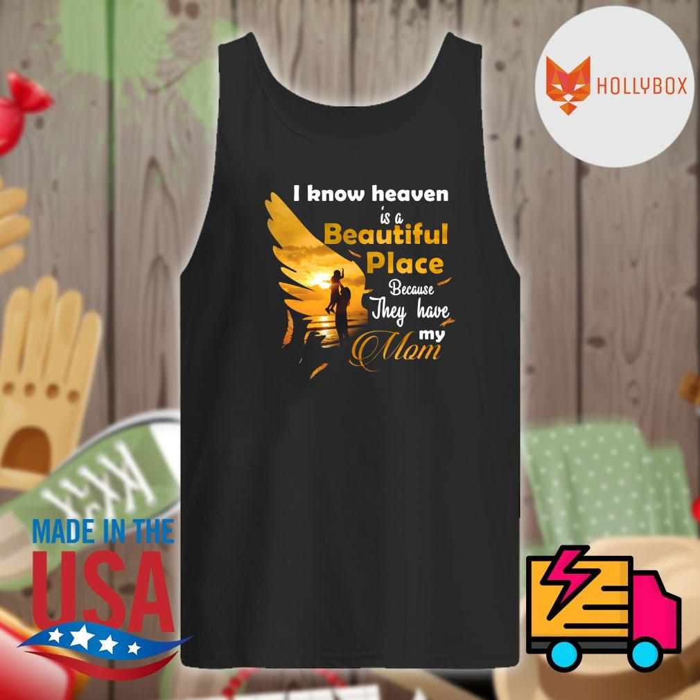 I know heaven is a beautiful place because they have my mom s Tank-top