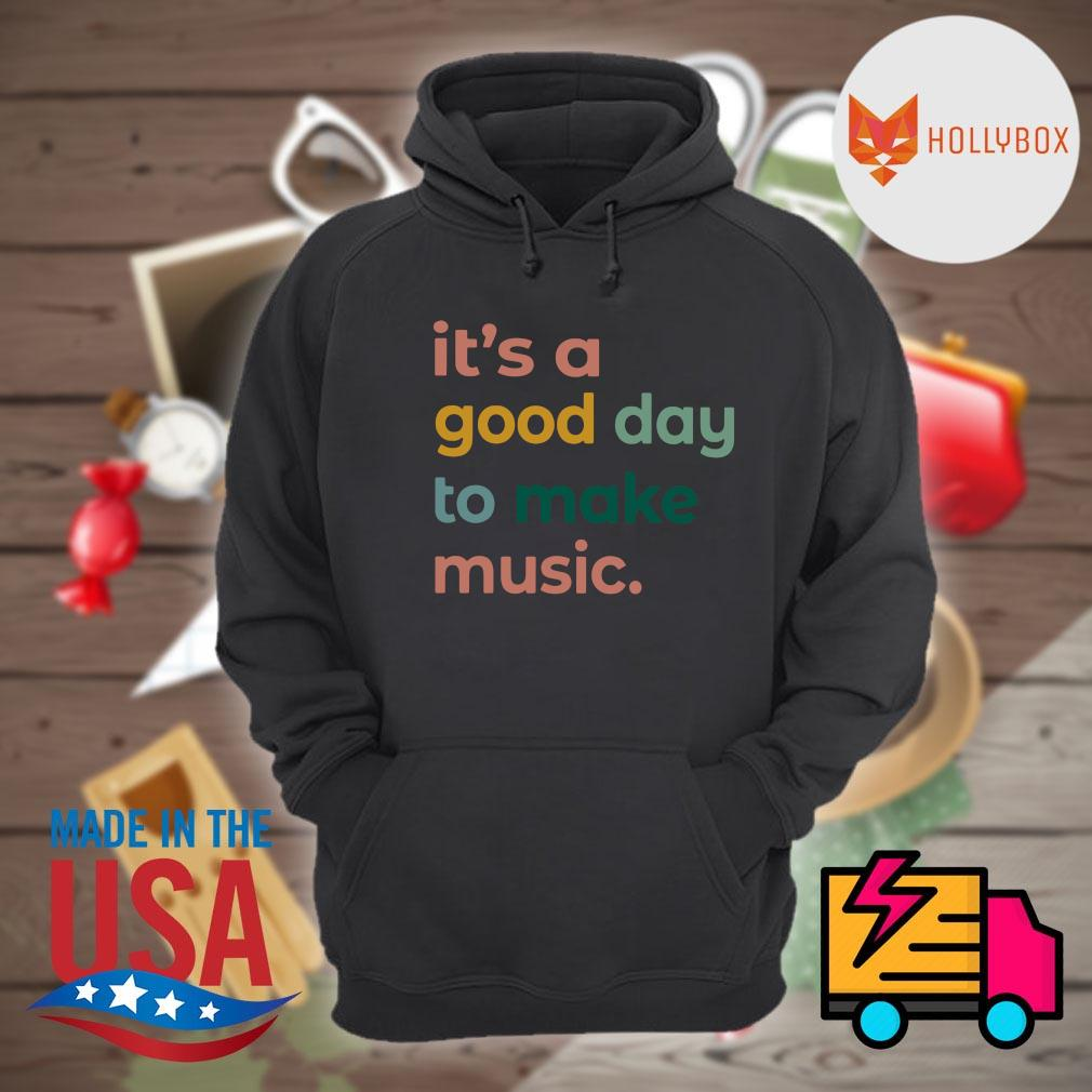 It's a good day to make music s Hoodie