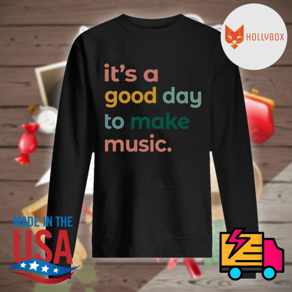 It's a good day to make music s Sweater