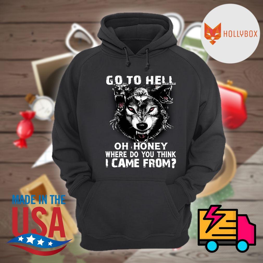 Wolf go to hell oh honey where do you think I came from s Hoodie