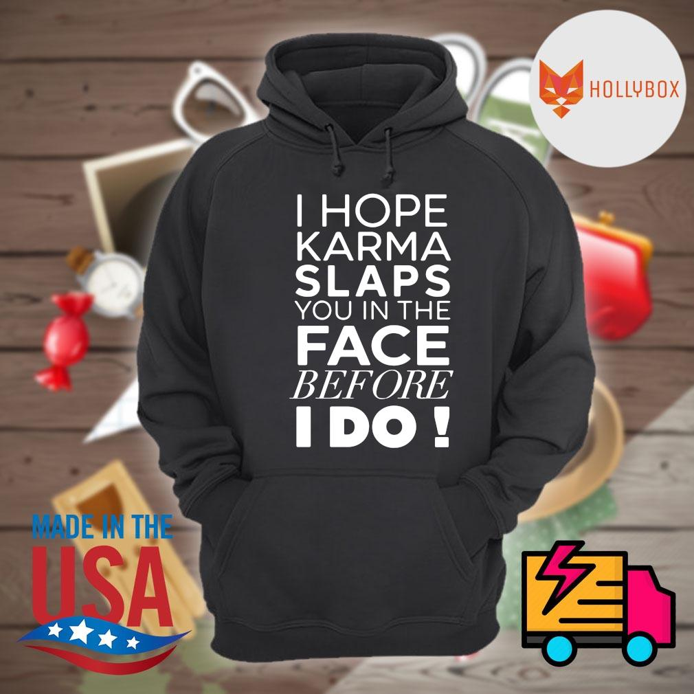 I hope Karma slaps you in the face before I do s Hoodie
