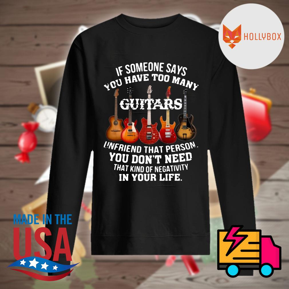 If someone says you have too many Guitars unfriend that person you don't need that kind of negativity in your life s Sweater