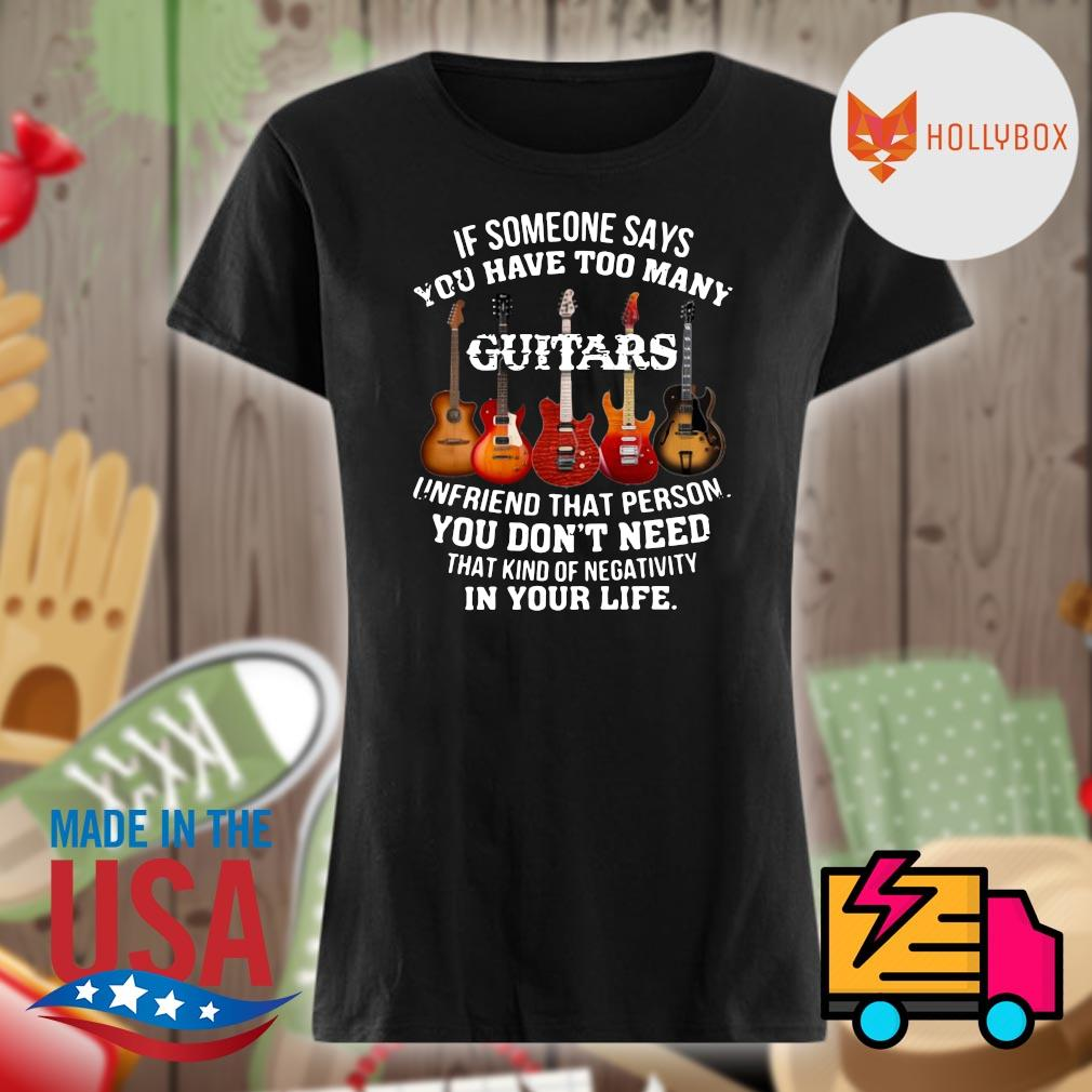 If someone says you have too many Guitars unfriend that person you don't need that kind of negativity in your life s V-neck