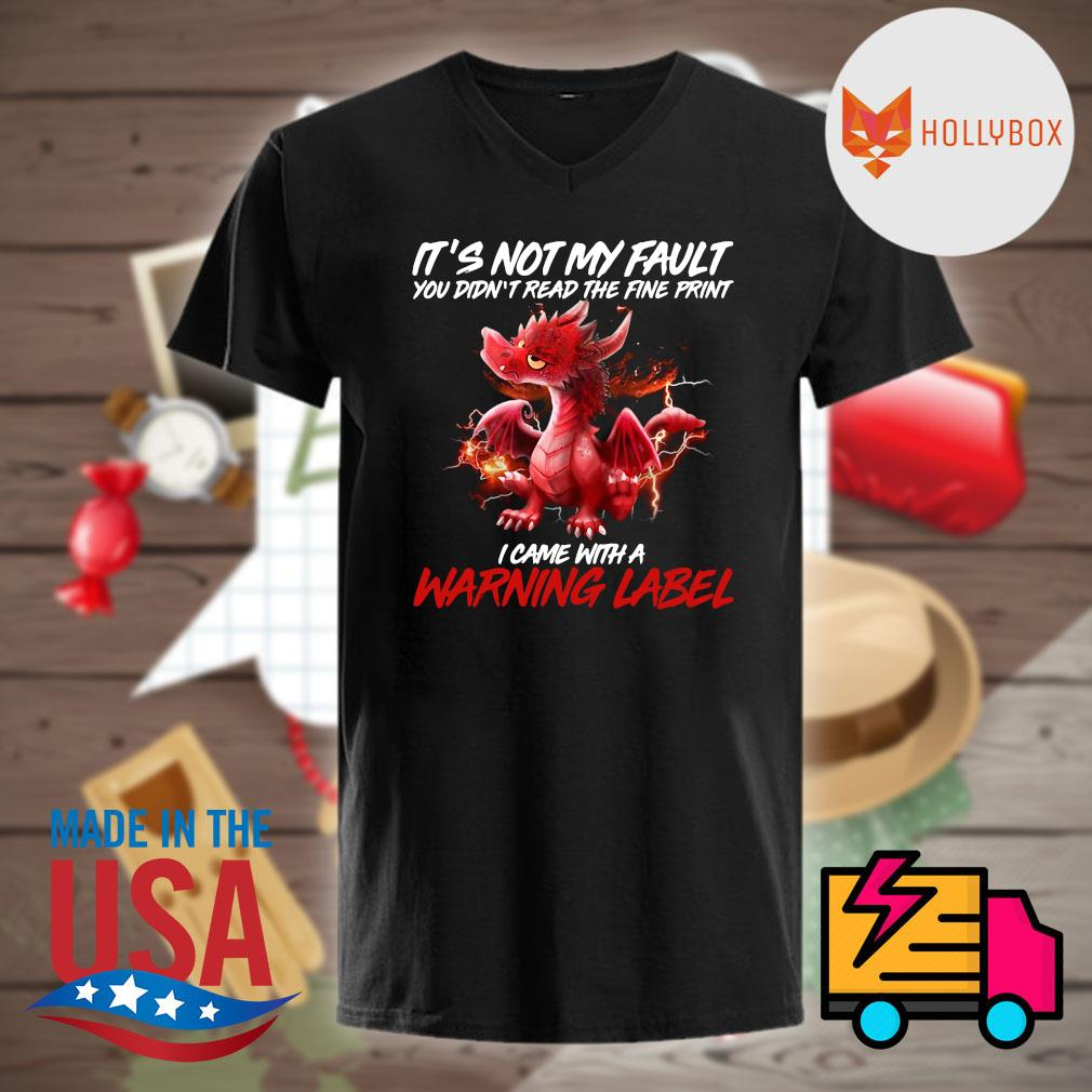 Dragon It's not my fault you didn't read the fine print I came with a warning label shirt