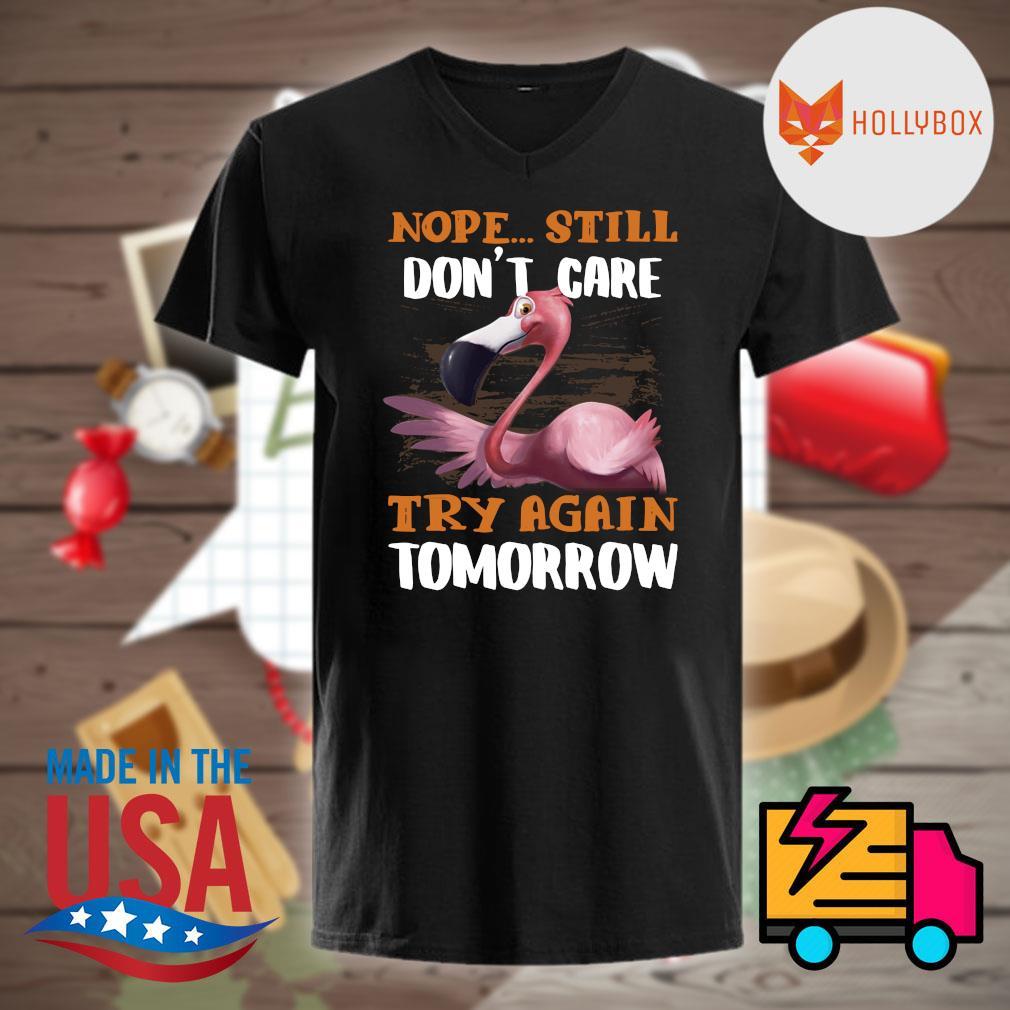 Flamingo nope still don't care try again tomorrow shirt