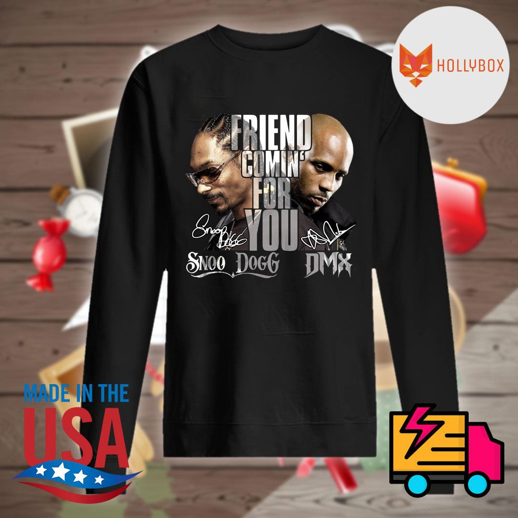Friend comin' for you Snoop Dogg and DMX signatures s Sweater