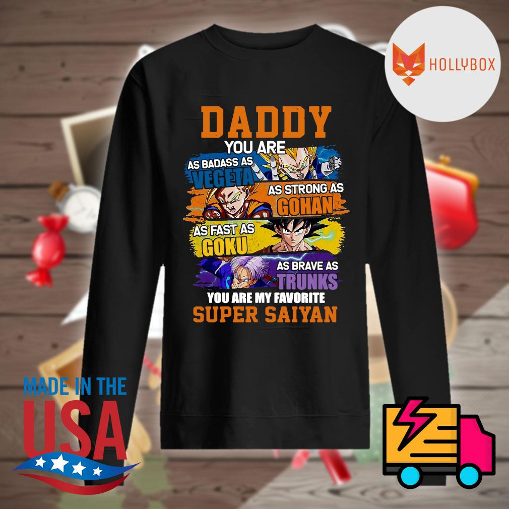 Daddy you are as badass as vegeta as strong as Gohan as fast as Goku as brave as Trunks you are my favorite super saiyan s Sweater