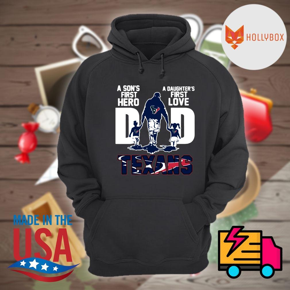 Texans Dad a son's first hero a daughter's first love s Hoodie
