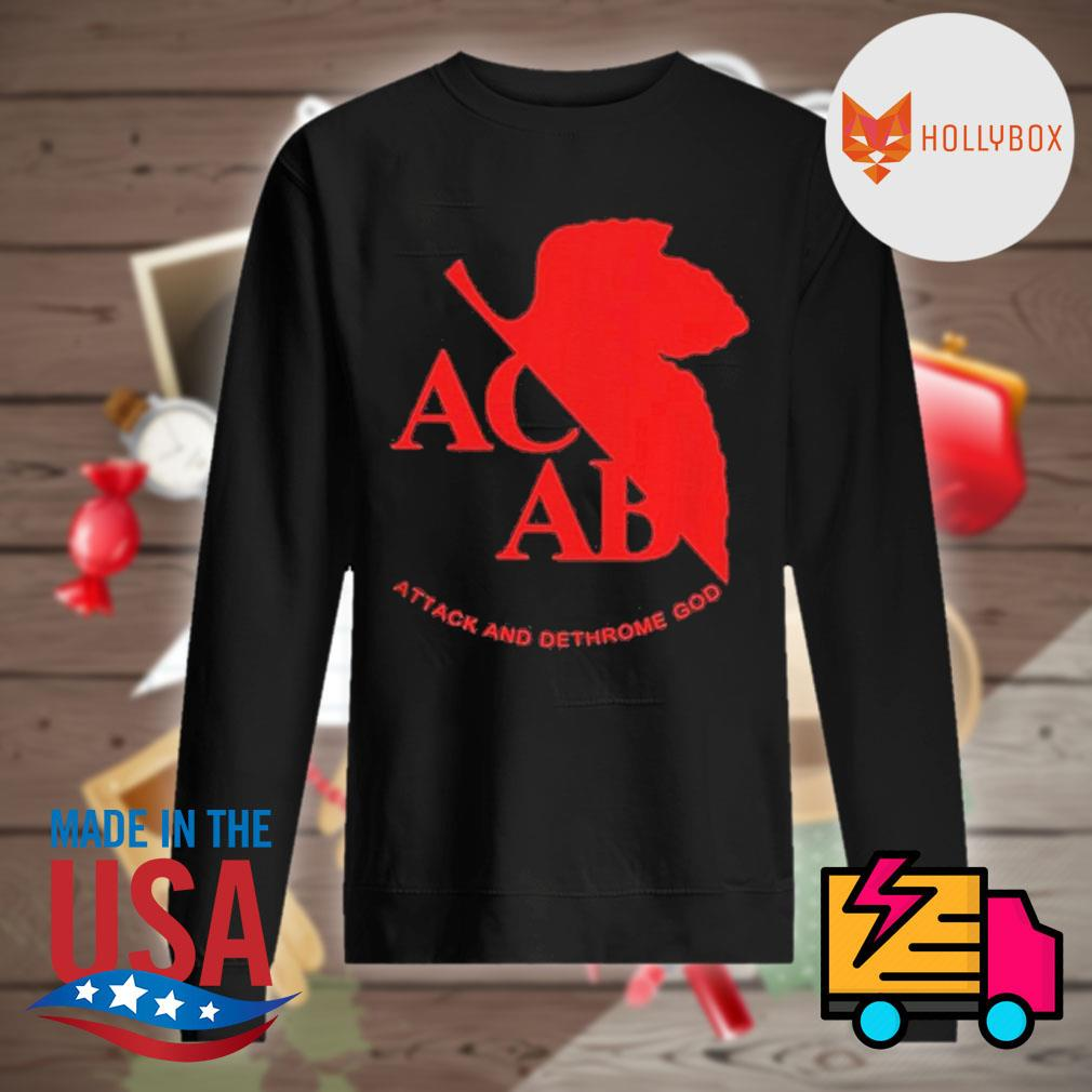 ACAB Attack And Dethrone God Shirt Sweater