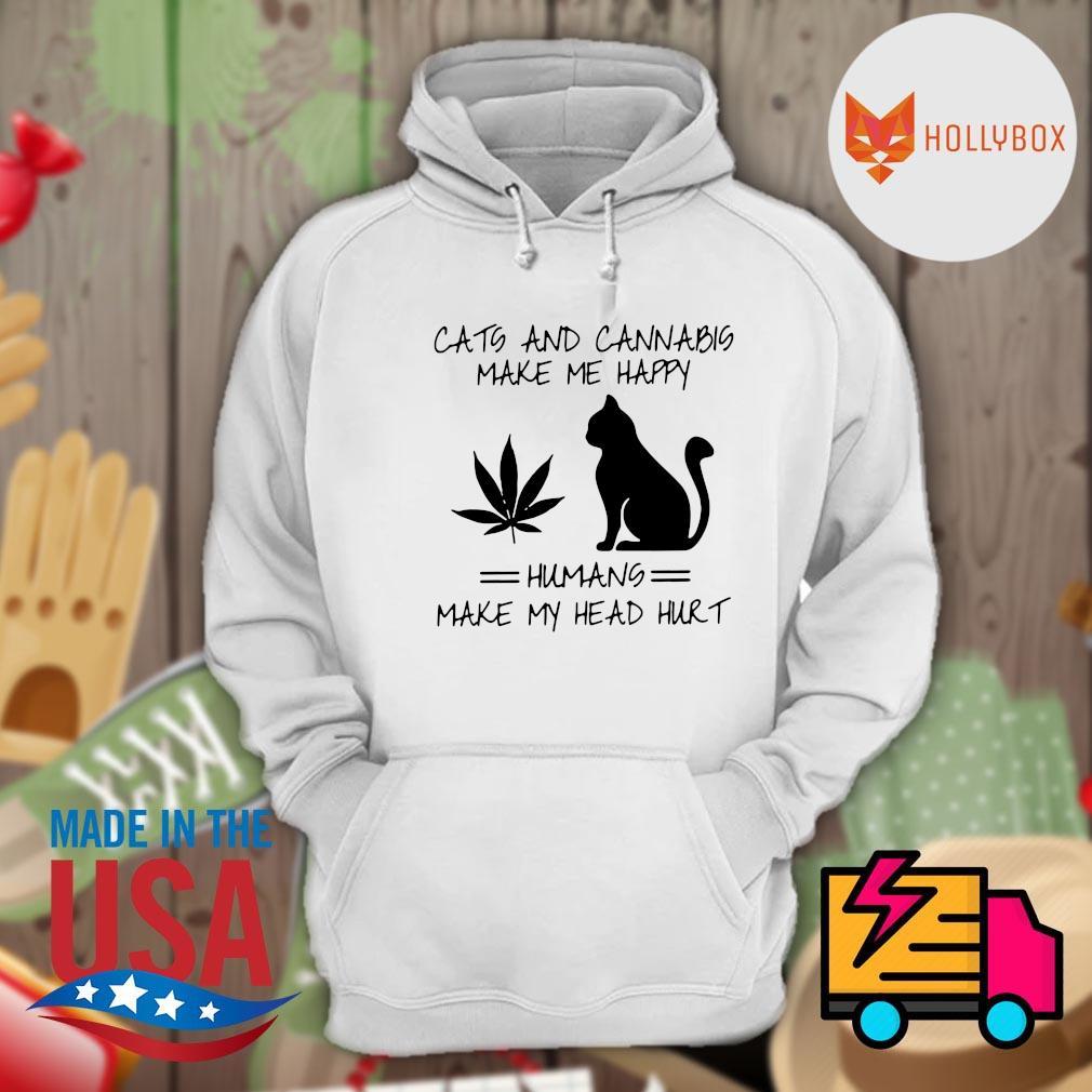Cats and cannabis make me happy humans make my head hurt s Hoodie