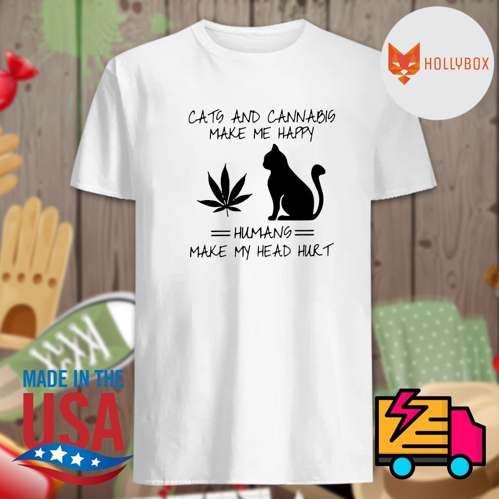 Cats and cannabis make me happy humans make my head hurt shirt