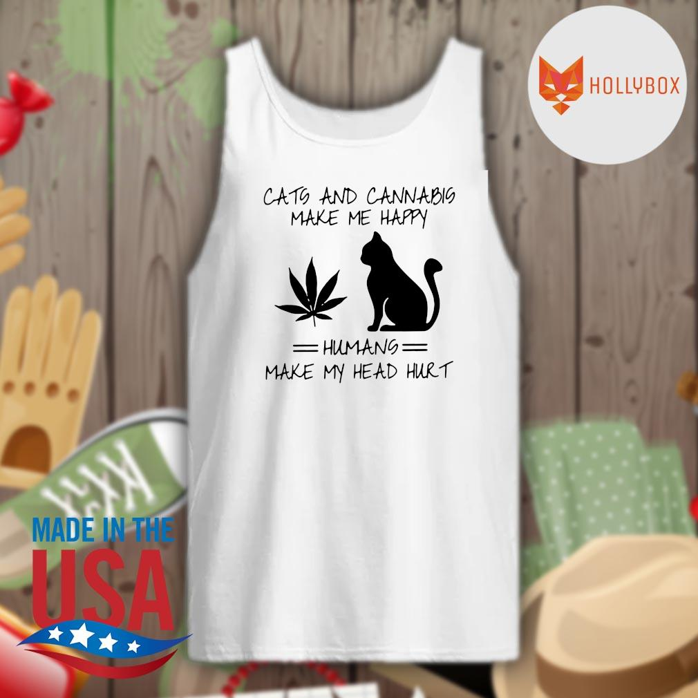 Cats and cannabis make me happy humans make my head hurt s Tank-top
