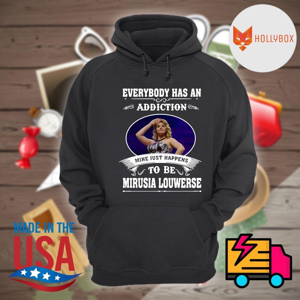 Everybody has an addiction mine just happens to be Mirusia Louwerse s Hoodie