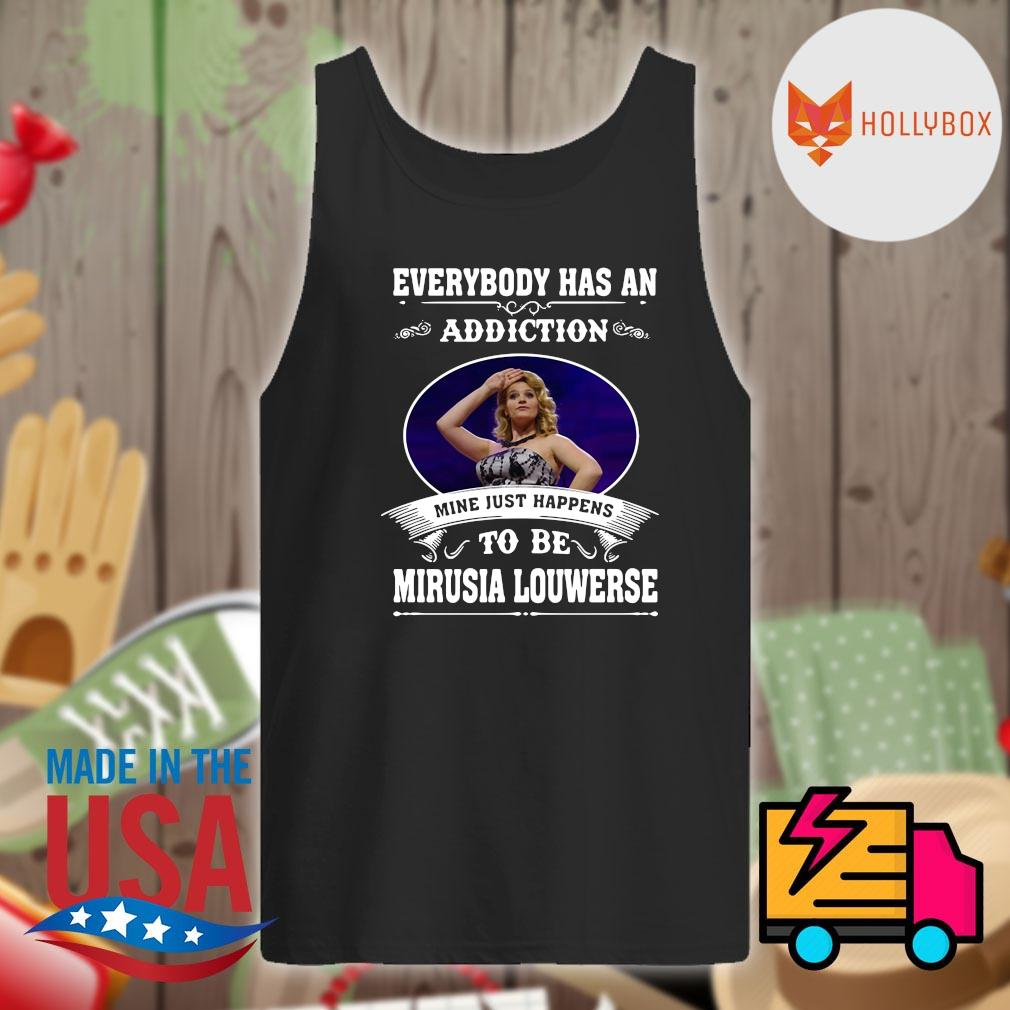 Everybody has an addiction mine just happens to be Mirusia Louwerse s Tank-top