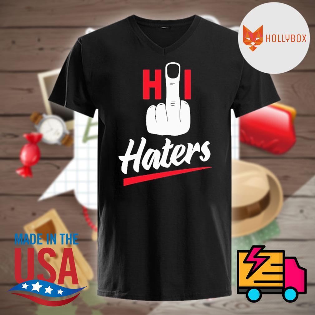 Fuck Hi haters shirt