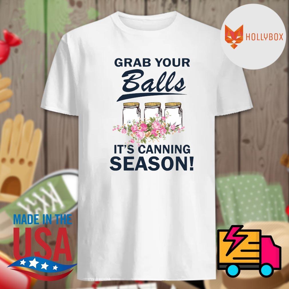 Grab your balls it's canning season shirt