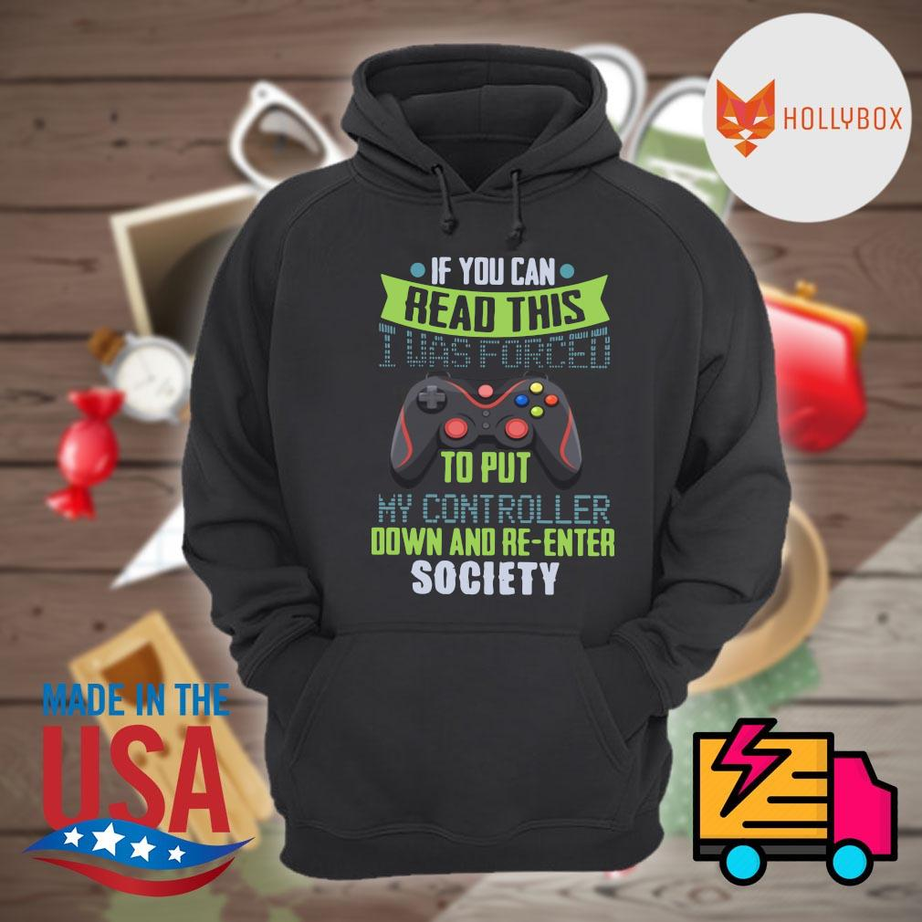 If you can read this I was forced to put my controller down and re enter society s Hoodie