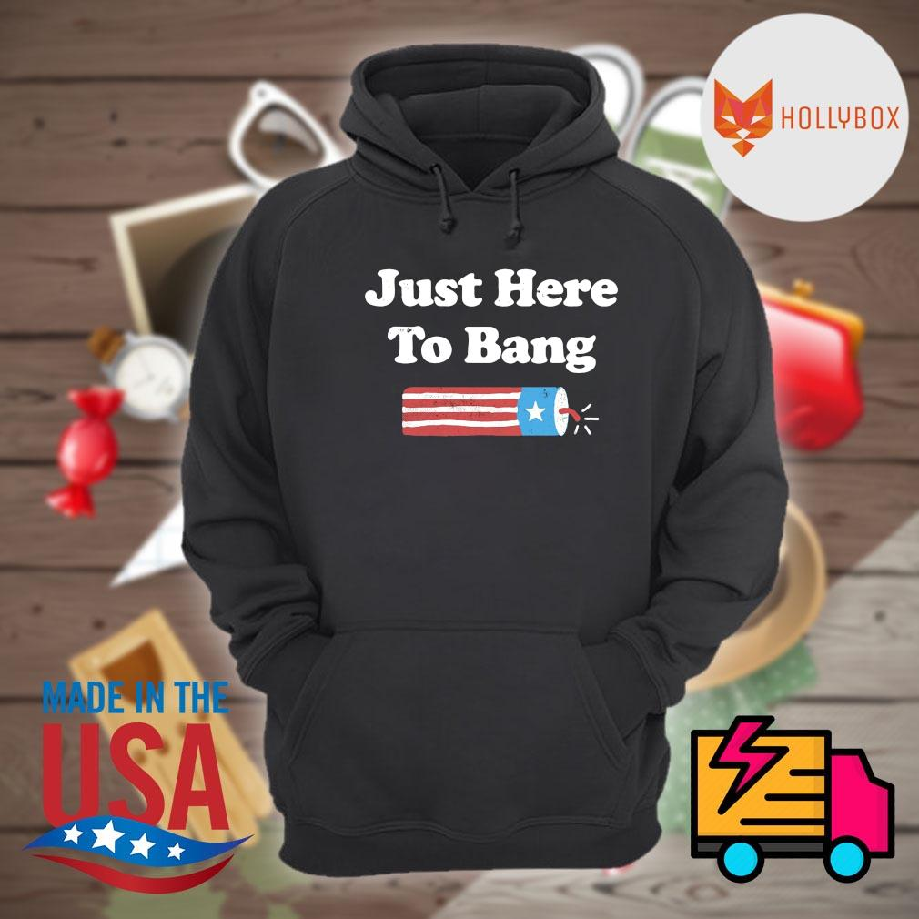 Just here to Bang 4th of July s Hoodie