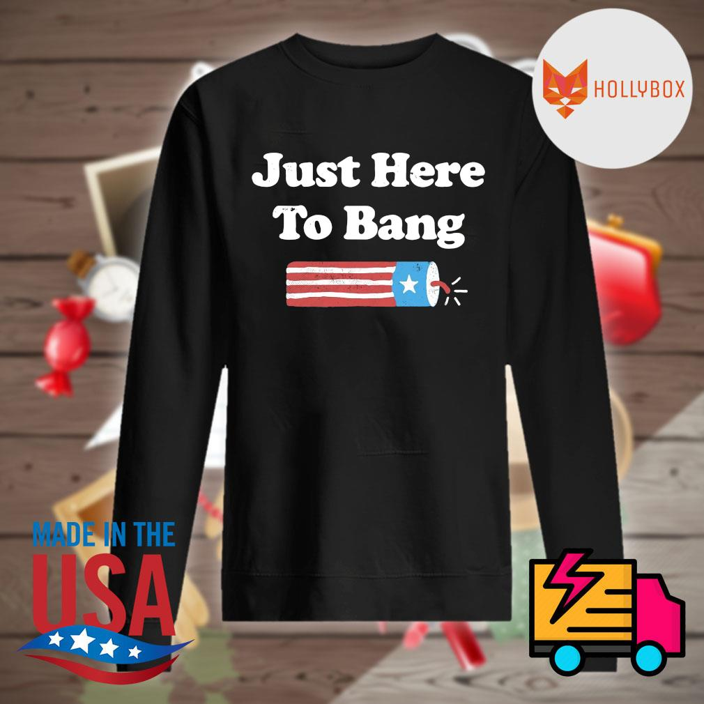 Just here to Bang 4th of July s Sweater
