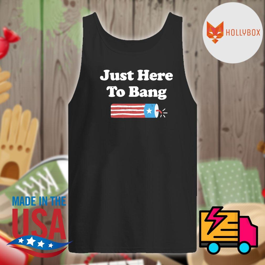 Just here to Bang 4th of July s Tank-top