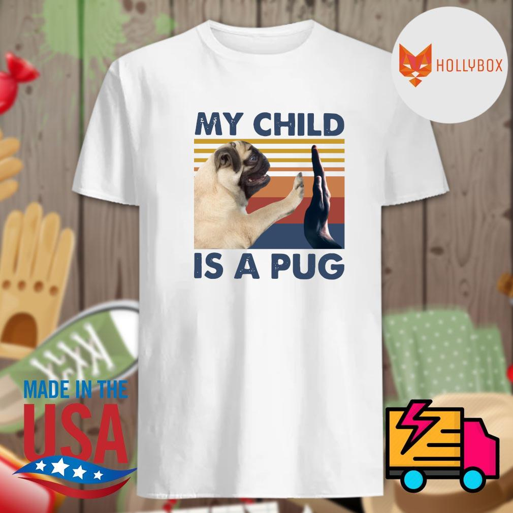 My child is a pug vintage shirt