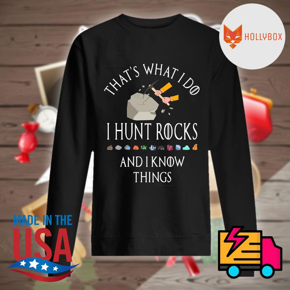 That's what I do I hunt rocks and I know things s Sweater