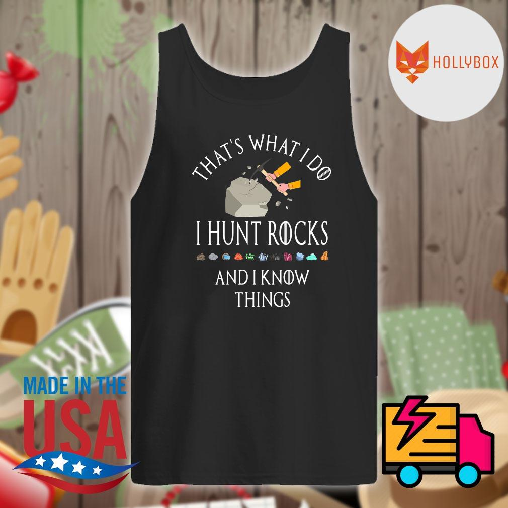 That's what I do I hunt rocks and I know things s Tank-top