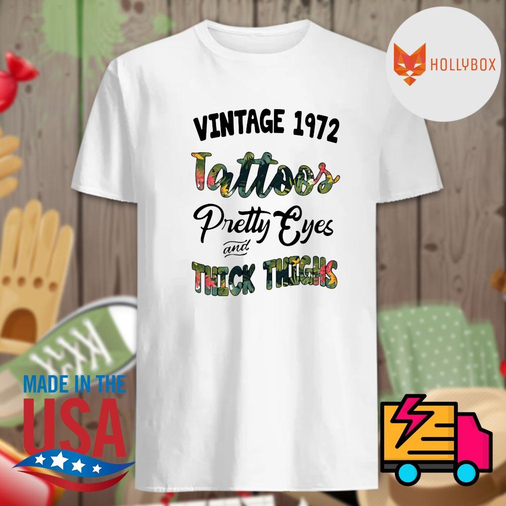 Vintage 1972 tattoos pretty eyes and thick thighs shirt