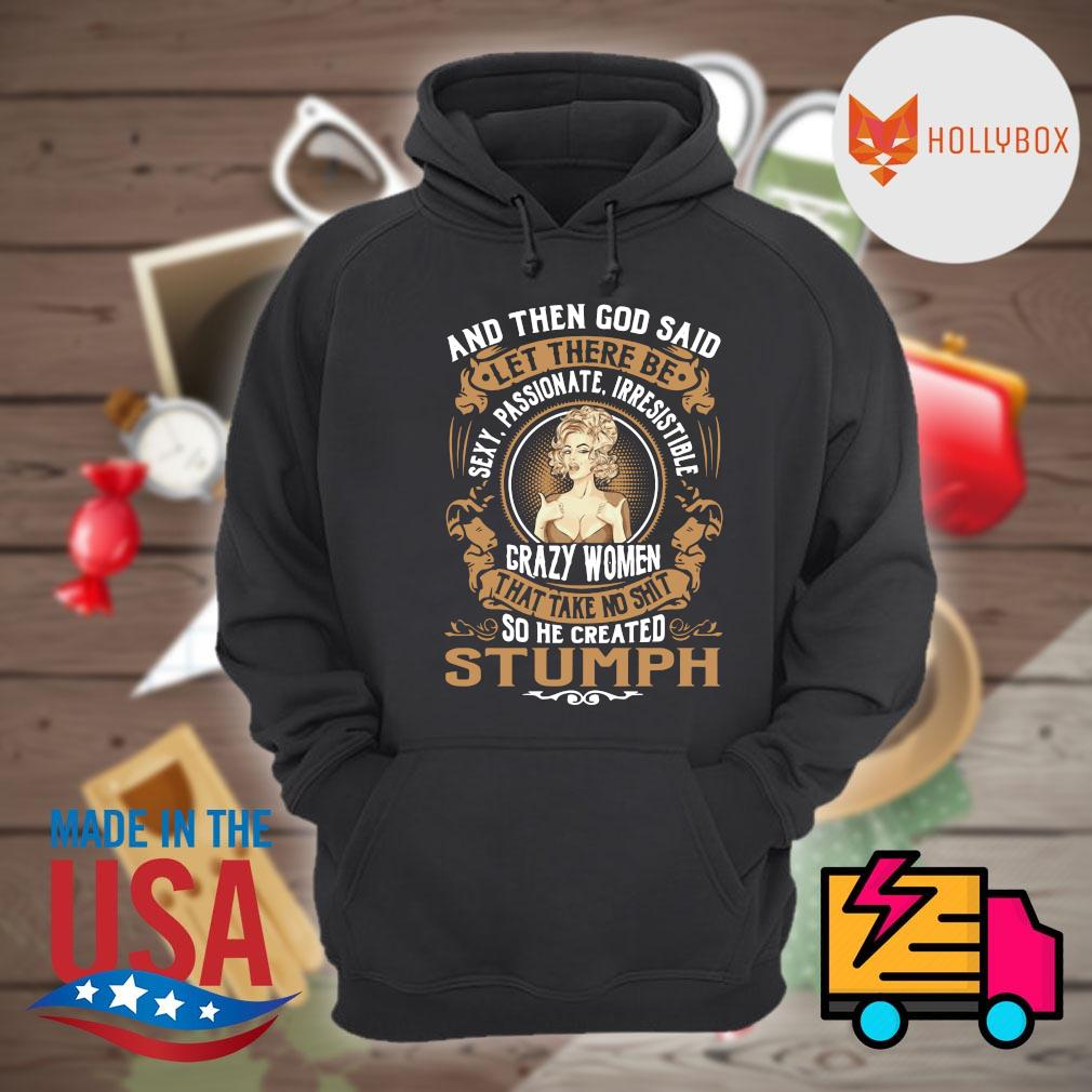 And then God said let there be sexy passionate irresistible crazy women that take no shit so he created stumph s Hoodie