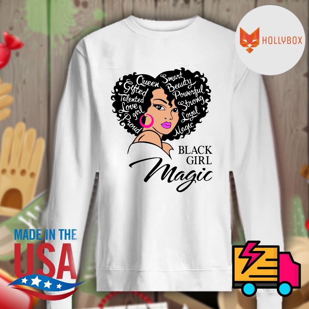 Black girl magic Queen smart gifted beauty talented powerful love strong girl loyal pround magic s Sweater
