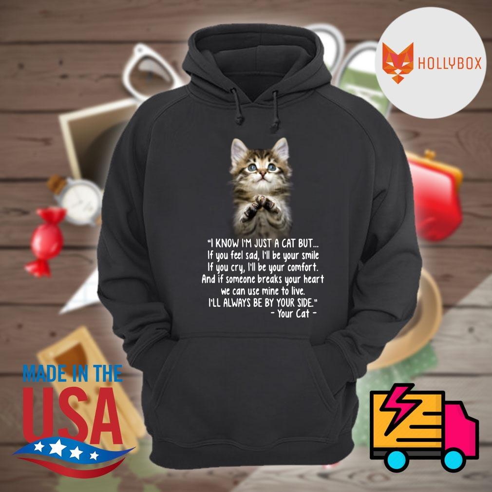 Cat I know I'm just a cat but I'll always be by your side your cat s Hoodie