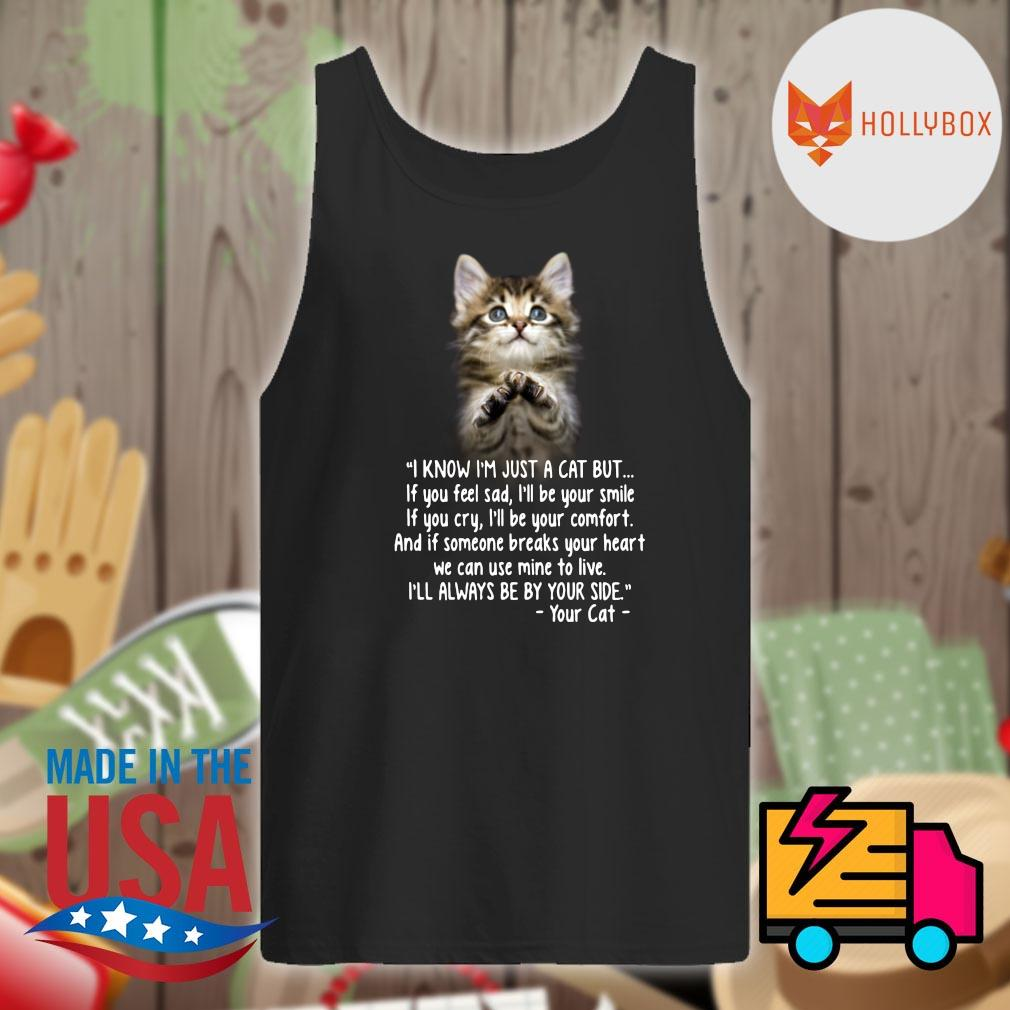 Cat I know I'm just a cat but I'll always be by your side your cat s Tank-top