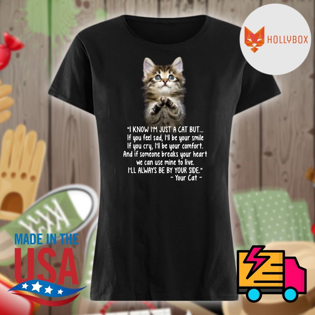 Cat I know I'm just a cat but I'll always be by your side your cat s V-neck
