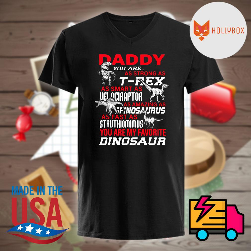Daddy you are as strong as T-rex as smart as velociraptor as amazing as spinosaurus as fast as struthiomimus you are my favorite dinosaur shirt