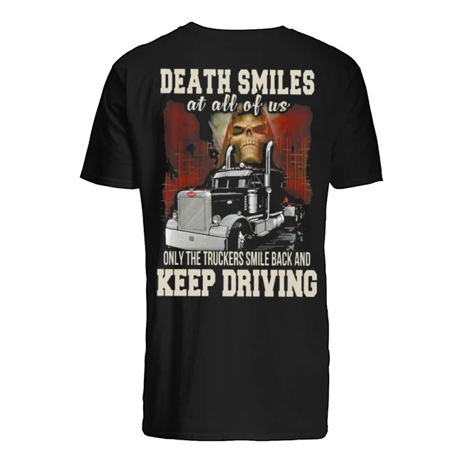 Death smiles at all of us only the truckers smile back and keep driving Guys t-shirt