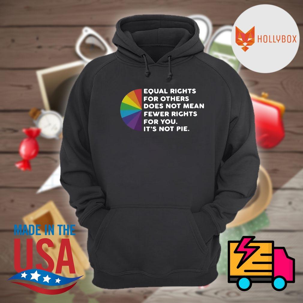 Equal rights for others does not mean fewer rights for you it's not pie s Hoodie