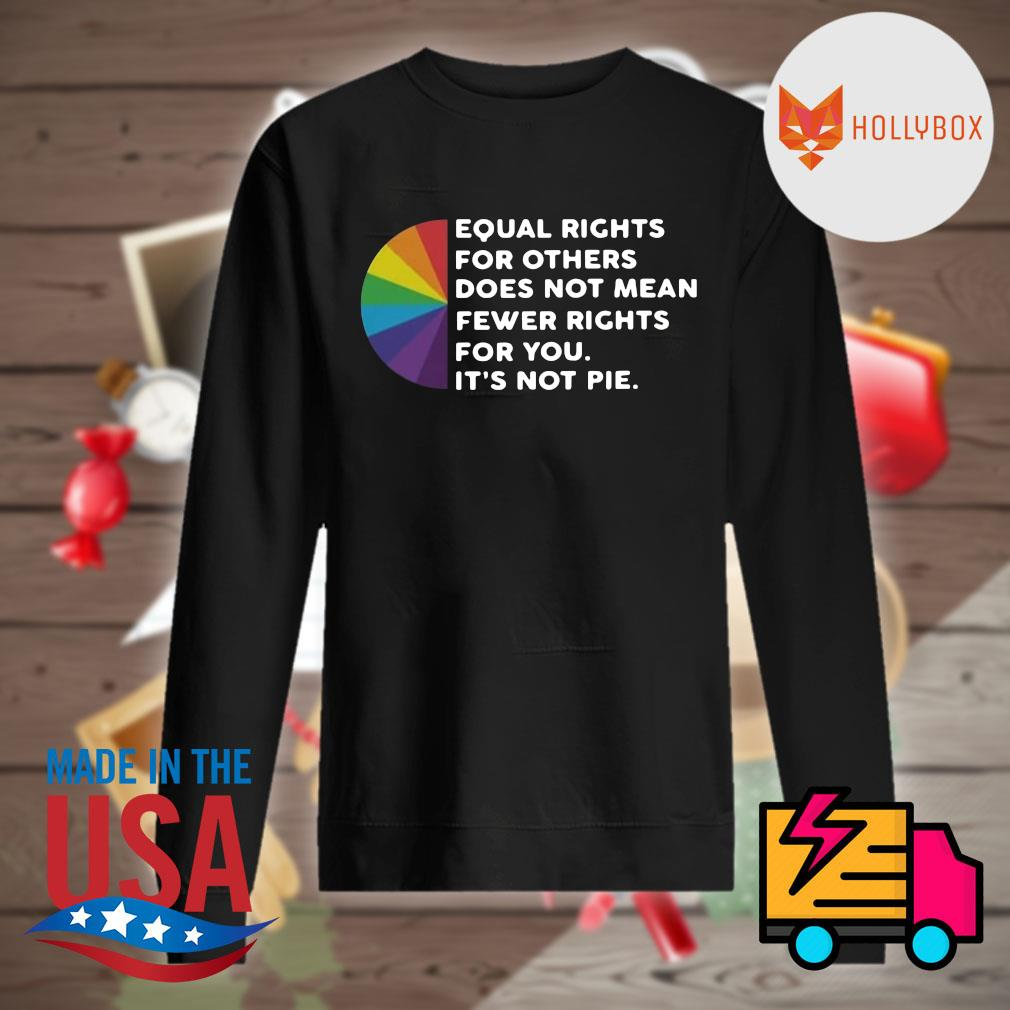 Equal rights for others does not mean fewer rights for you it's not pie s Sweater