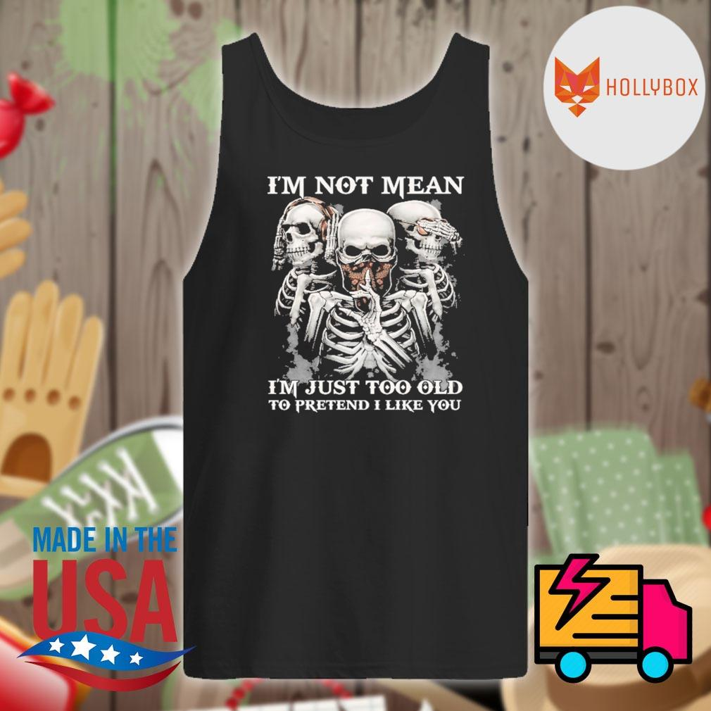 Skull I'm not mean I'm just too old to pretend I like you s Tank-top
