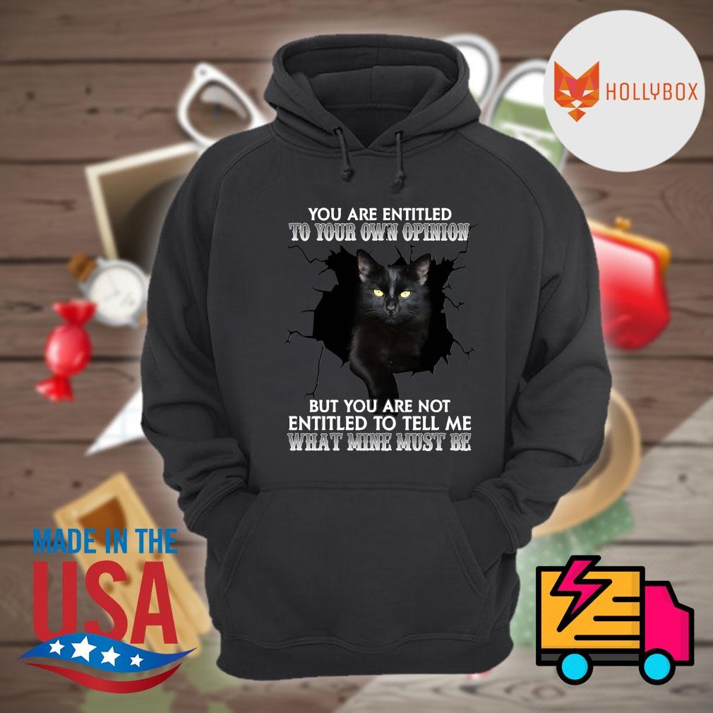 Black cat you are entitled to your own opinion but you are not entitled to tell me what mine must be s Hoodie