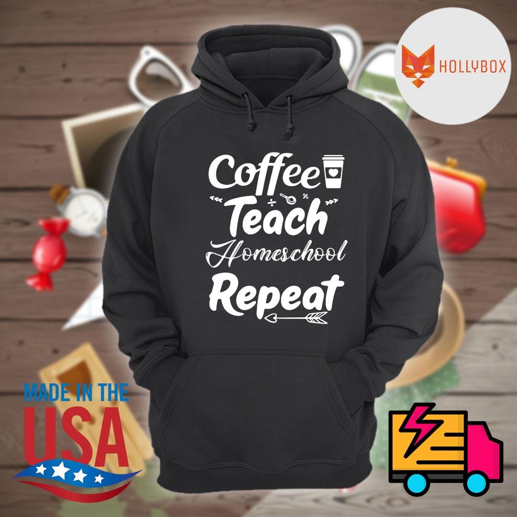 Coffee teach homeschool repeat s Hoodie