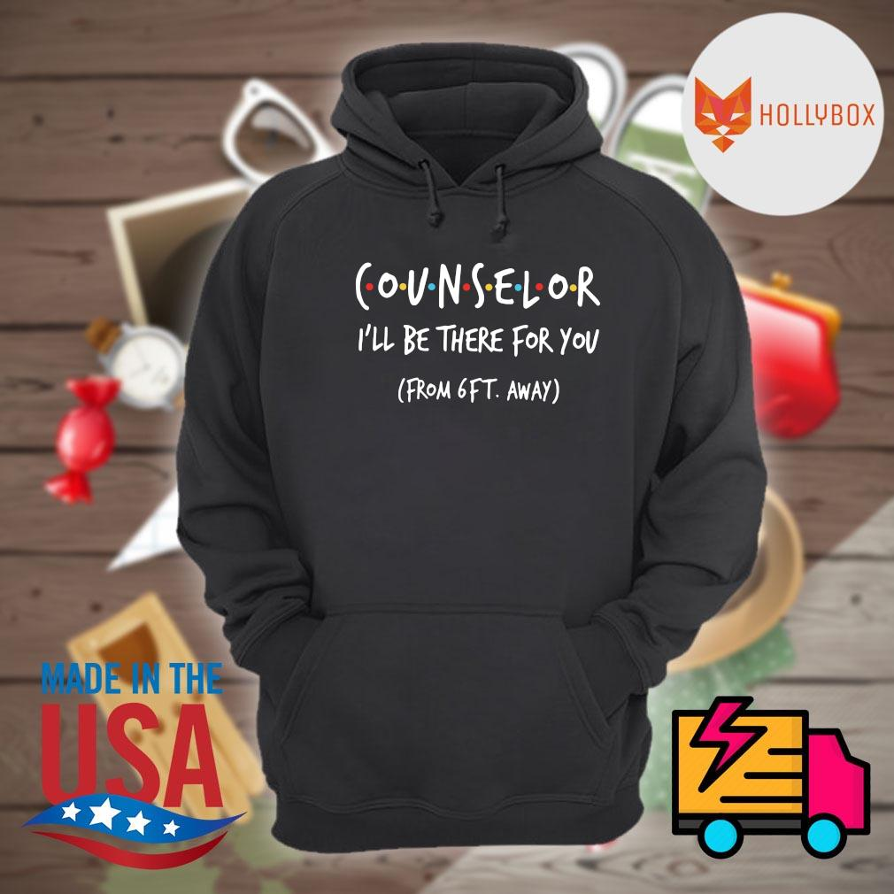 Counselor I'll be there for you from 6ft away s Hoodie