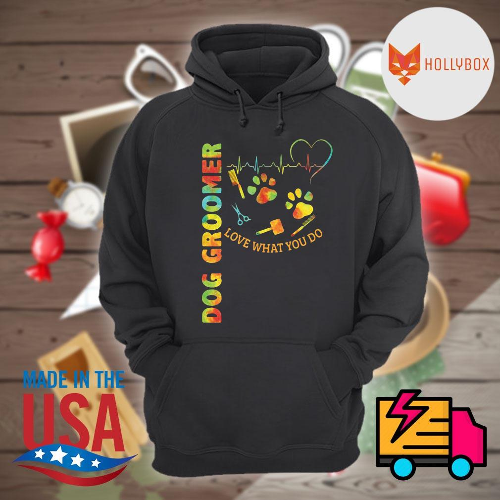 Dog Groomer love what you do s Hoodie