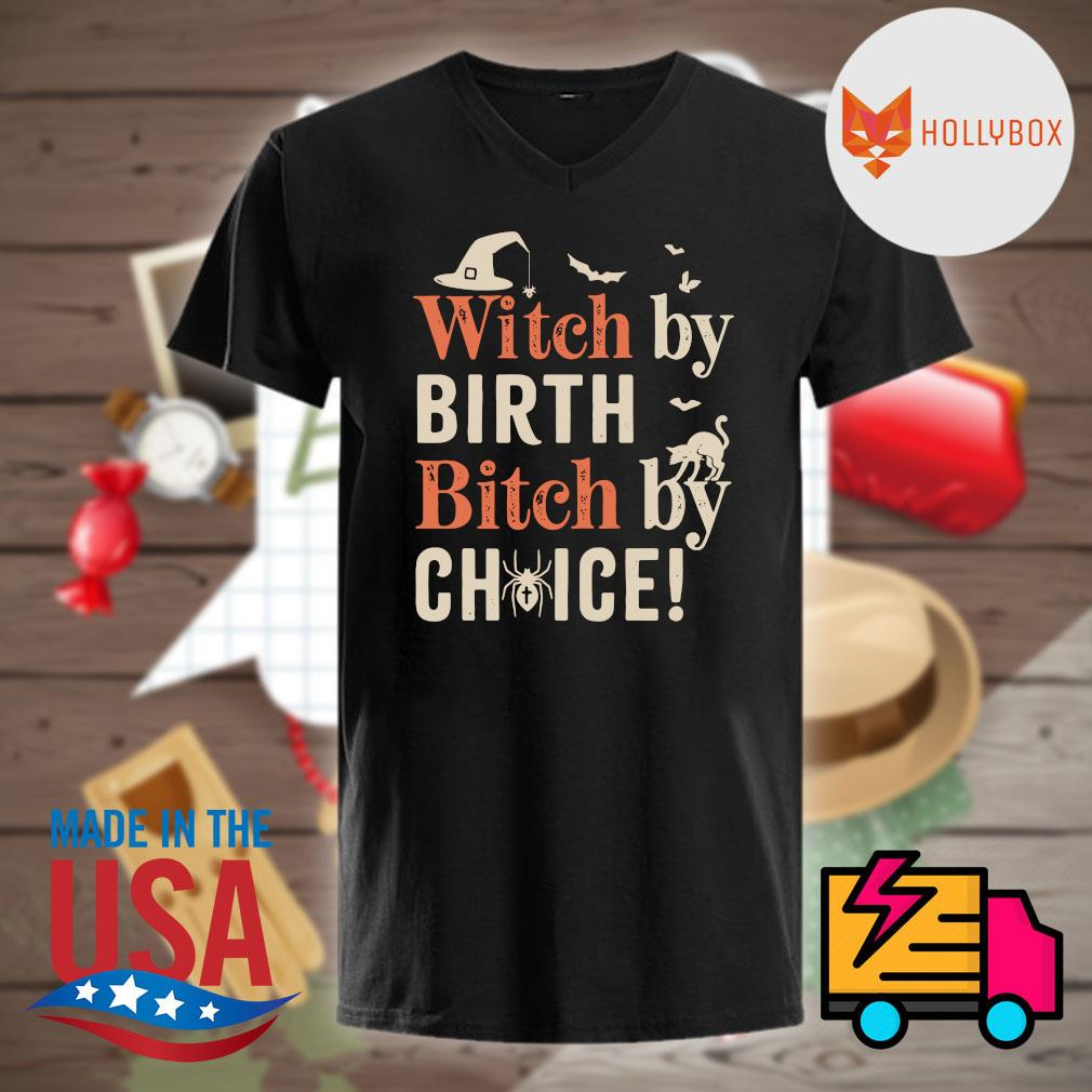 Halloween Witch by birth bitch by choice shirt